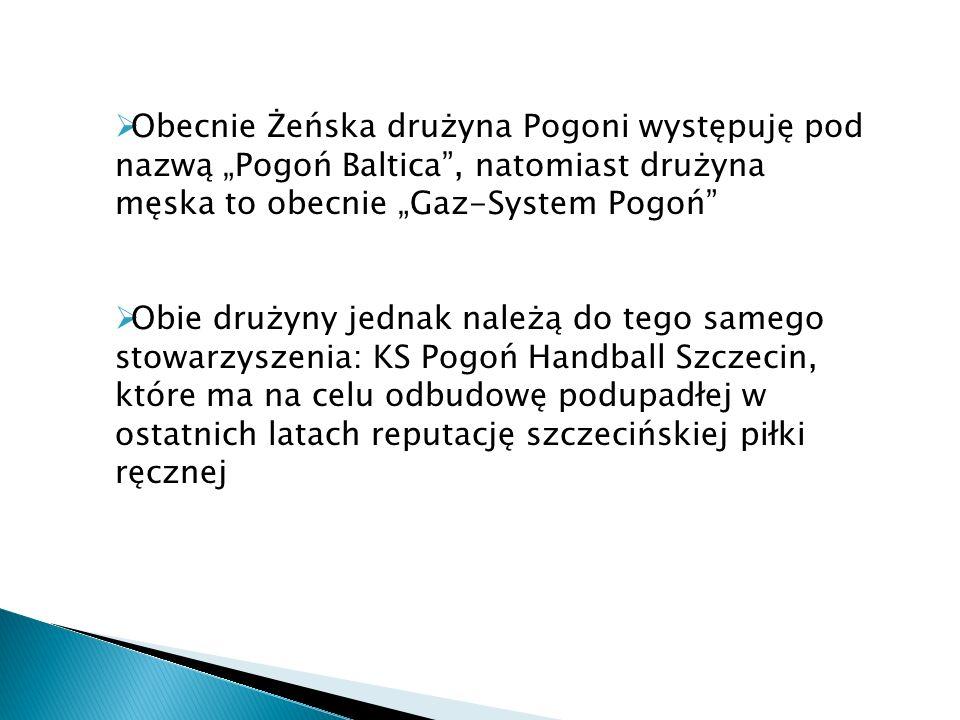 """Obecnie Żeńska drużyna Pogoni występuję pod nazwą """"Pogoń Baltica , natomiast drużyna męska to obecnie """"Gaz-System Pogoń"""
