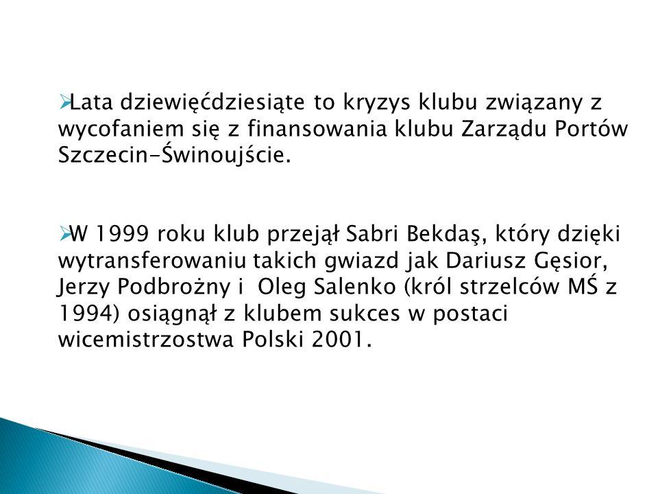 Lata dziewięćdziesiąte to kryzys klubu związany z wycofaniem się z finansowania klubu Zarządu Portów Szczecin-Świnoujście.