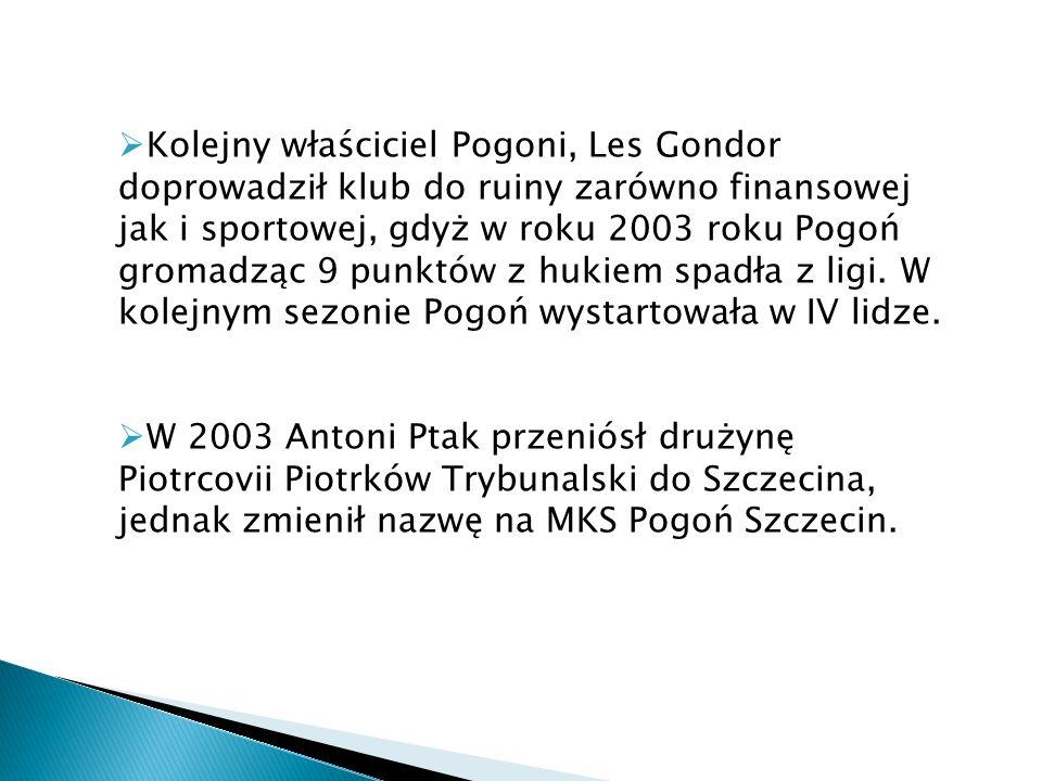 Kolejny właściciel Pogoni, Les Gondor doprowadził klub do ruiny zarówno finansowej jak i sportowej, gdyż w roku 2003 roku Pogoń gromadząc 9 punktów z hukiem spadła z ligi. W kolejnym sezonie Pogoń wystartowała w IV lidze.