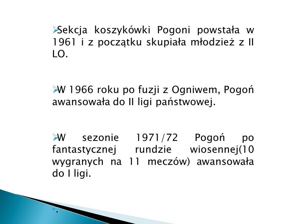 Sekcja koszykówki Pogoni powstała w 1961 i z początku skupiała młodzież z II LO.