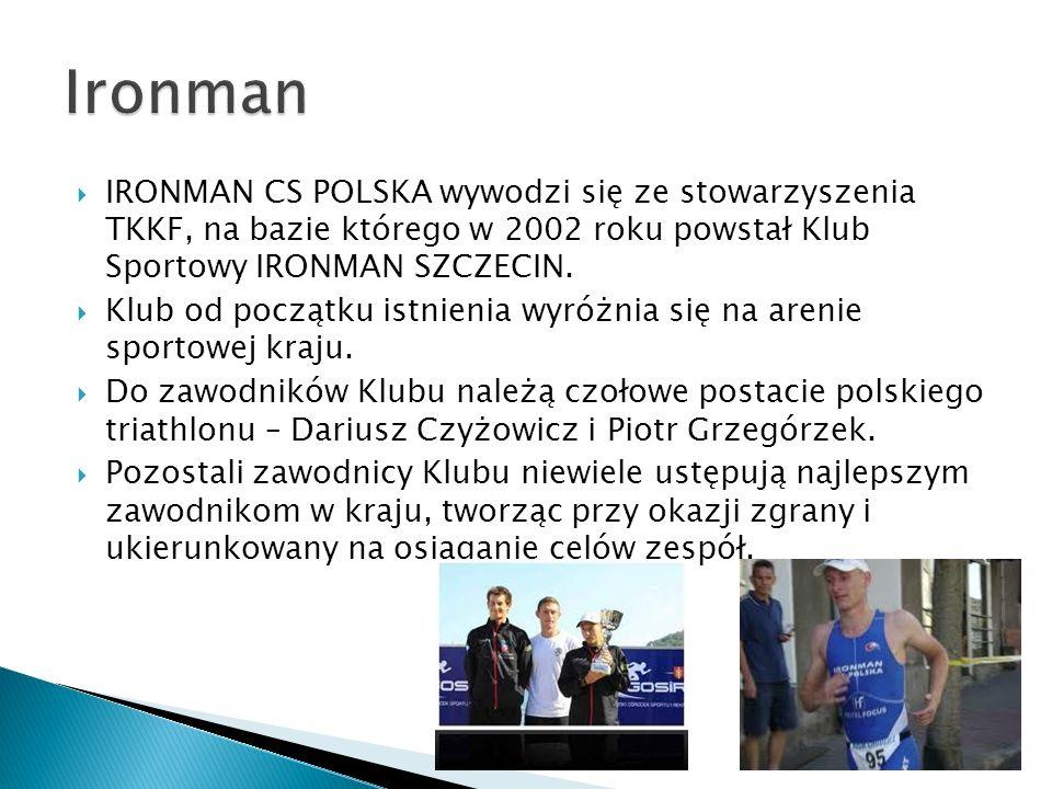 Ironman IRONMAN CS POLSKA wywodzi się ze stowarzyszenia TKKF, na bazie którego w 2002 roku powstał Klub Sportowy IRONMAN SZCZECIN.