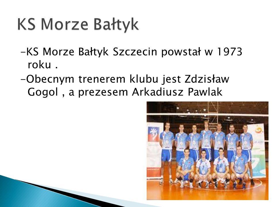 KS Morze Bałtyk -KS Morze Bałtyk Szczecin powstał w 1973 roku .