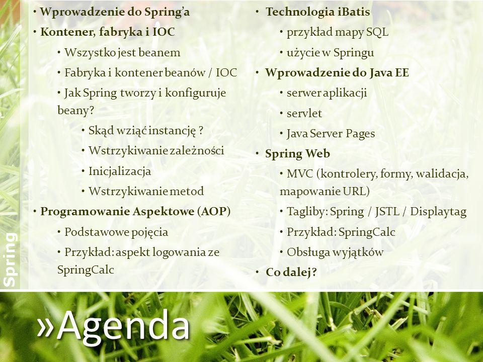 »Agenda Wprowadzenie do Spring'a Technologia iBatis