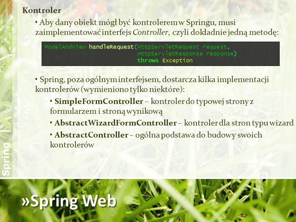 Kontroler Aby dany obiekt mógł być kontrolerem w Springu, musi zaimplementować interfejs Controller, czyli dokładnie jedną metodę: