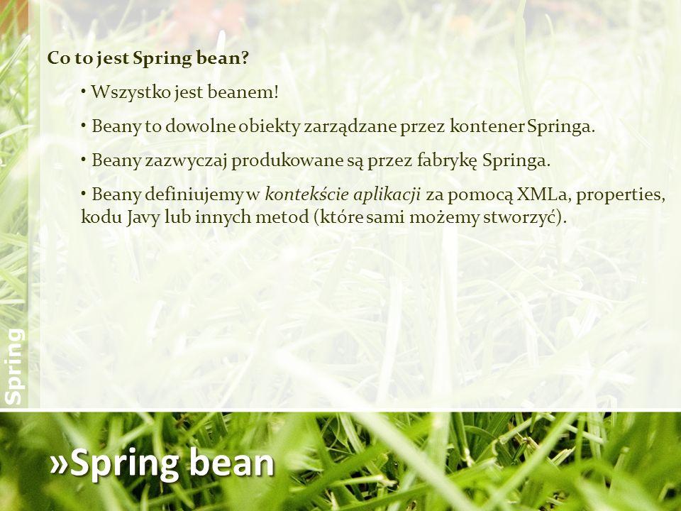 »Spring bean Co to jest Spring bean Wszystko jest beanem!