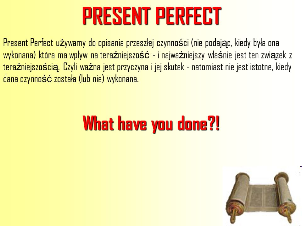 PRESENT PERFECT What have you done !