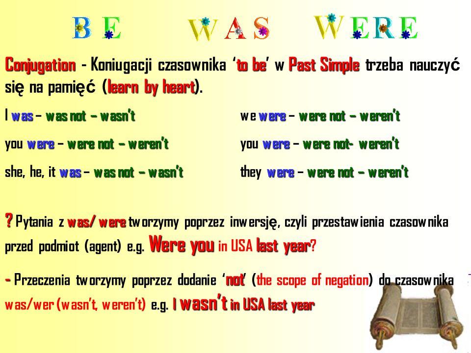 Conjugation - Koniugacji czasownika 'to be' w Past Simple trzeba nauczyć się na pamięć (learn by heart).