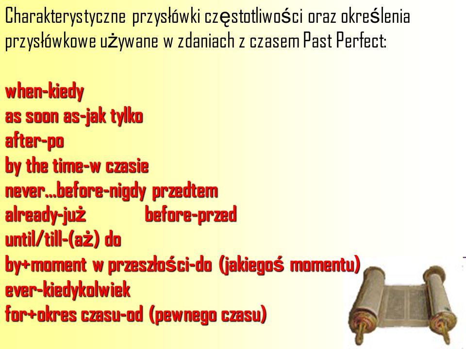 Charakterystyczne przysłówki częstotliwości oraz określenia przysłówkowe używane w zdaniach z czasem Past Perfect: