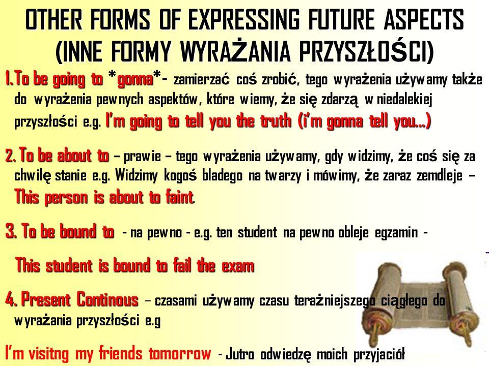 OTHER FORMS OF EXPRESSING FUTURE ASPECTS (INNE FORMY WYRAŻANIA PRZYSZŁOŚCI)