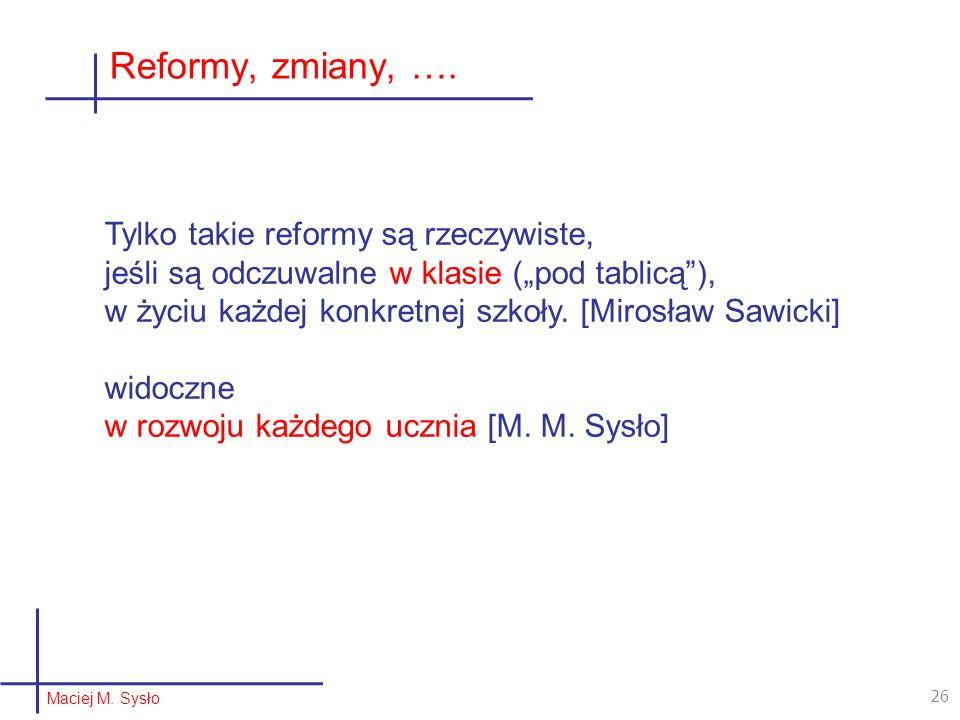 Reformy, zmiany, …. Tylko takie reformy są rzeczywiste,