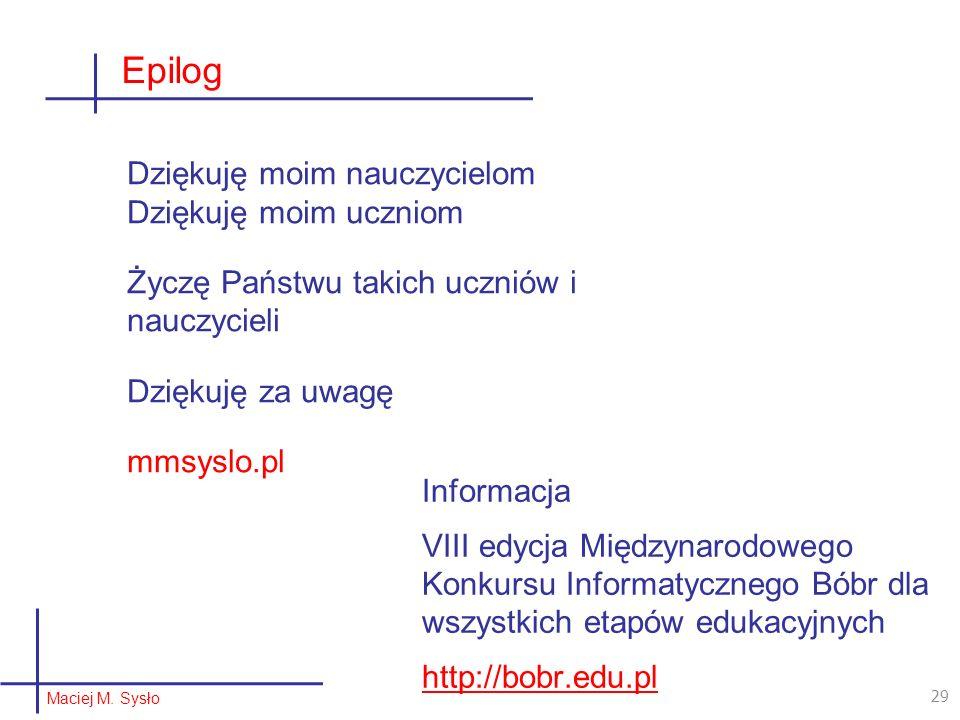 Epilog Dziękuję moim nauczycielom Dziękuję moim uczniom Życzę Państwu takich uczniów i nauczycieli Dziękuję za uwagę mmsyslo.pl