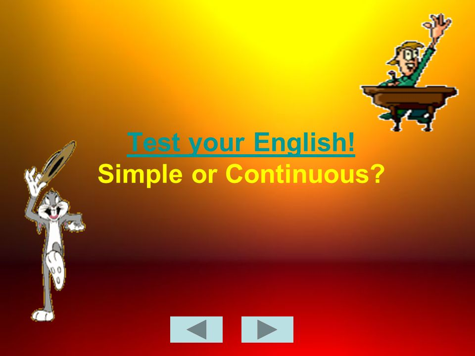 Test your English! Simple or Continuous