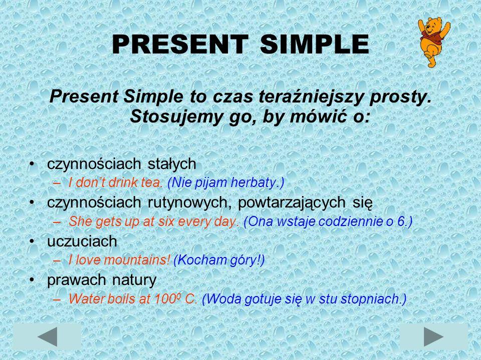 Present Simple to czas teraźniejszy prosty. Stosujemy go, by mówić o: