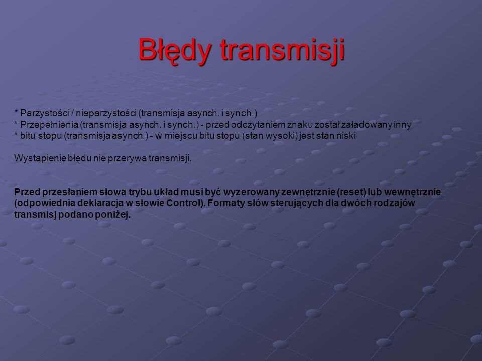 Błędy transmisji * Parzystości / nieparzystości (transmisja asynch. i synch.)