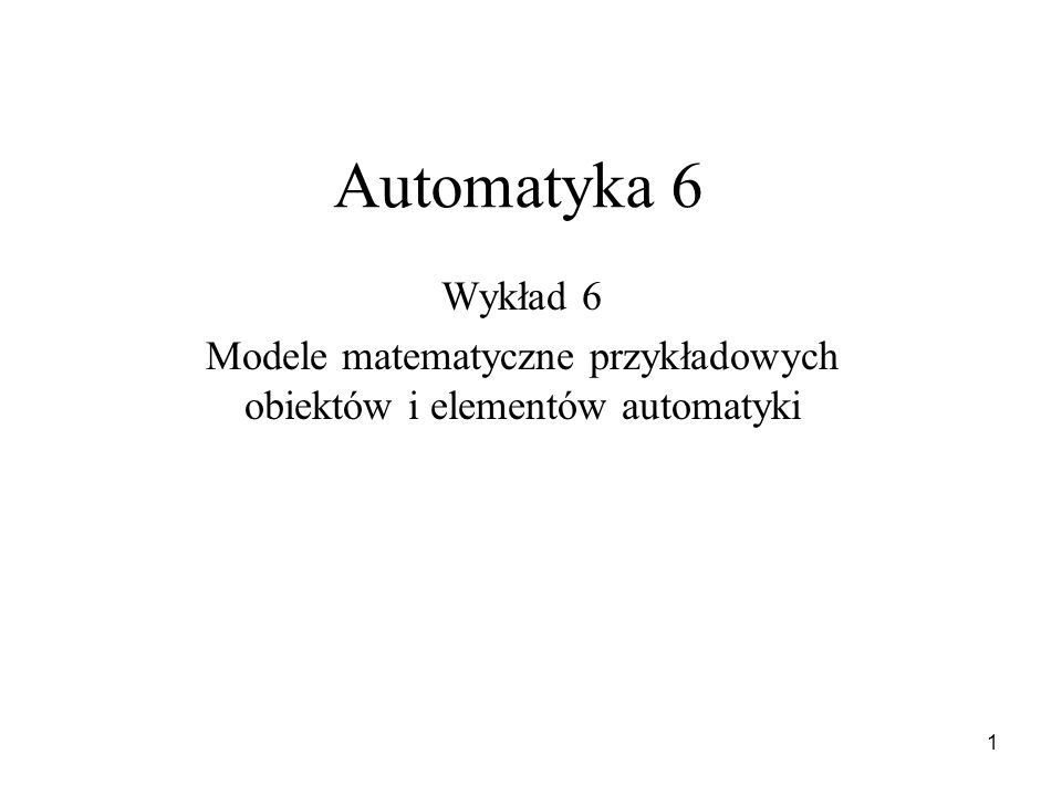Modele matematyczne przykładowych obiektów i elementów automatyki
