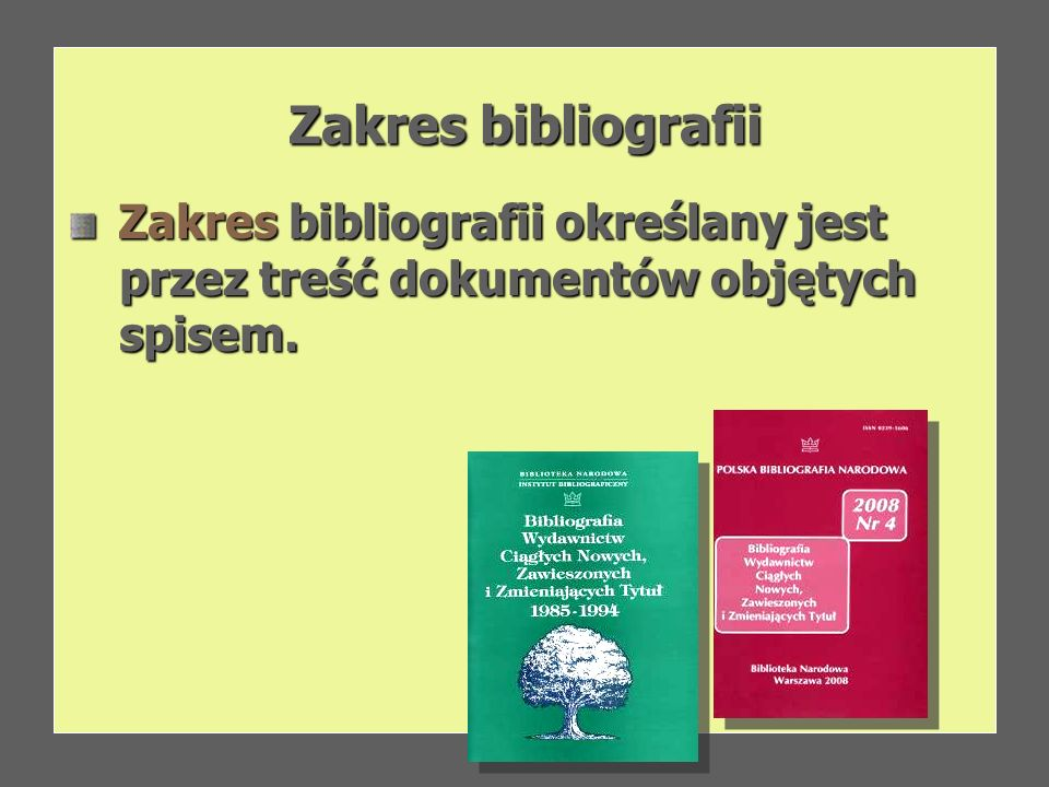 Zakres bibliografii Zakres bibliografii określany jest