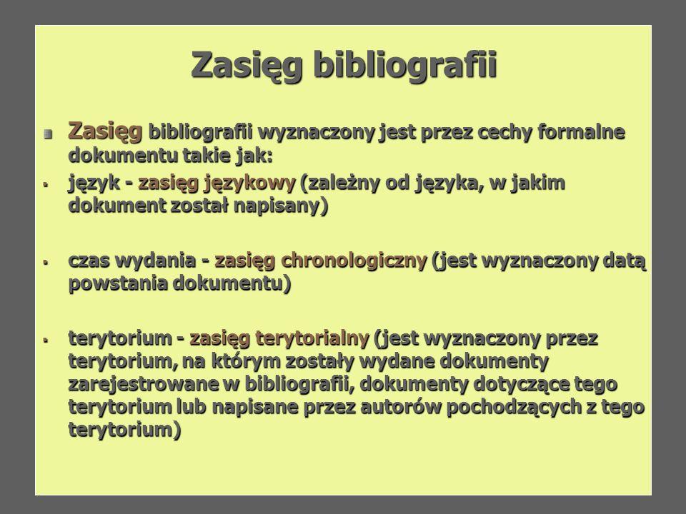Zasięg bibliografii Zasięg bibliografii wyznaczony jest przez cechy formalne dokumentu takie jak: