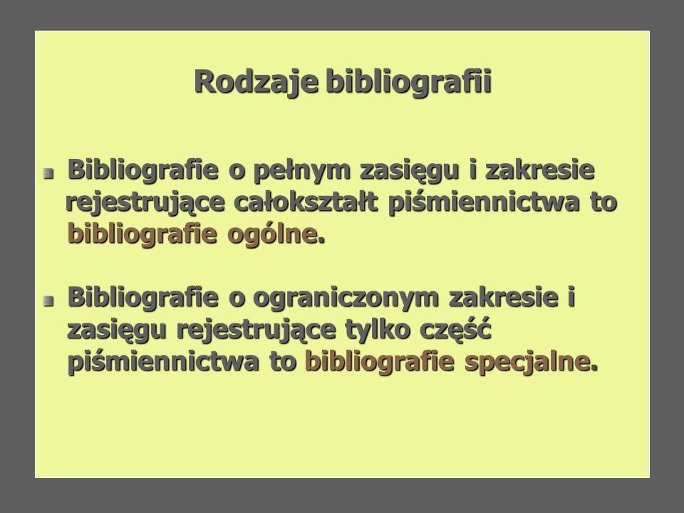 Rodzaje bibliografii Bibliografie o pełnym zasięgu i zakresie