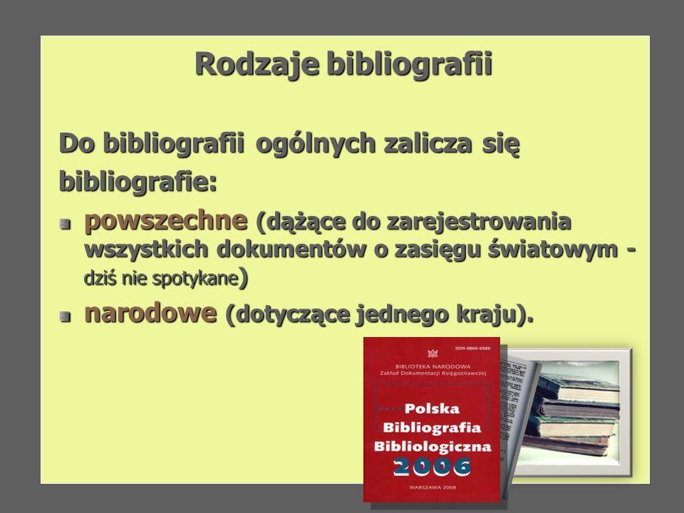 Rodzaje bibliografii Do bibliografii ogólnych zalicza się