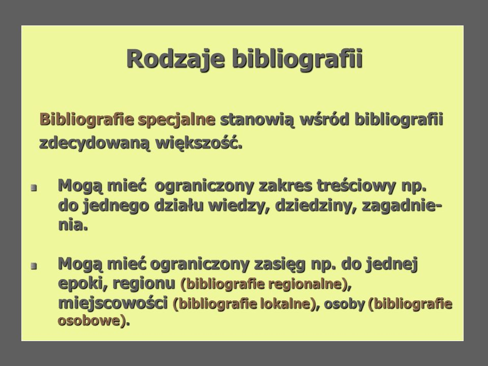 Rodzaje bibliografiiBibliografie specjalne stanowią wśród bibliografii. zdecydowaną większość. Mogą mieć ograniczony zakres treściowy np.