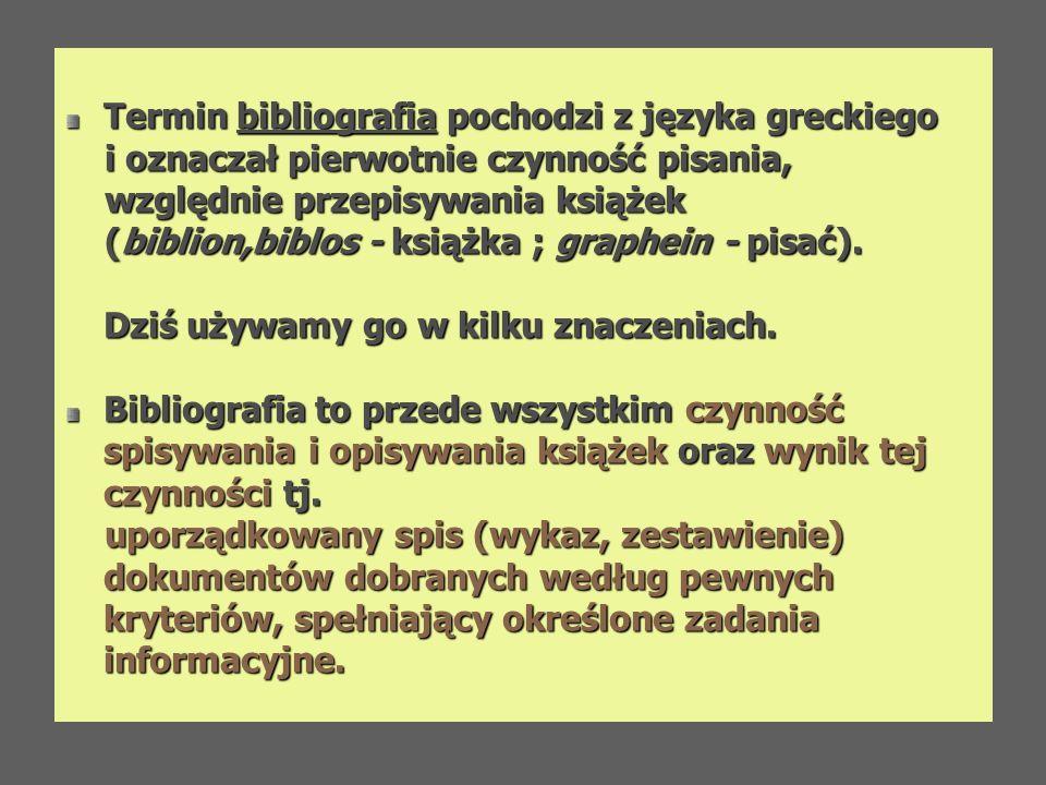 Termin bibliografia pochodzi z języka greckiego