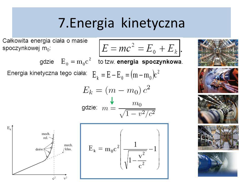 7.Energia kinetyczna Całkowita energia ciała o masie spoczynkowej m0: