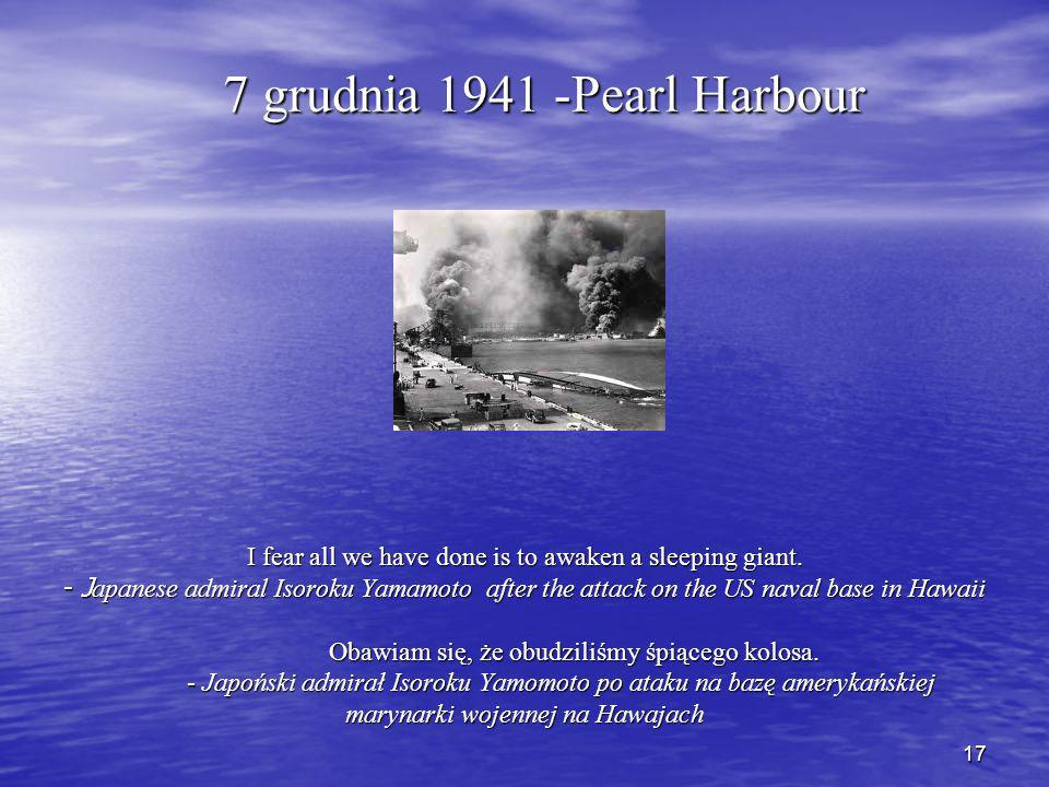 7 grudnia 1941 -Pearl Harbour I fear all we have done is to awaken a sleeping giant.