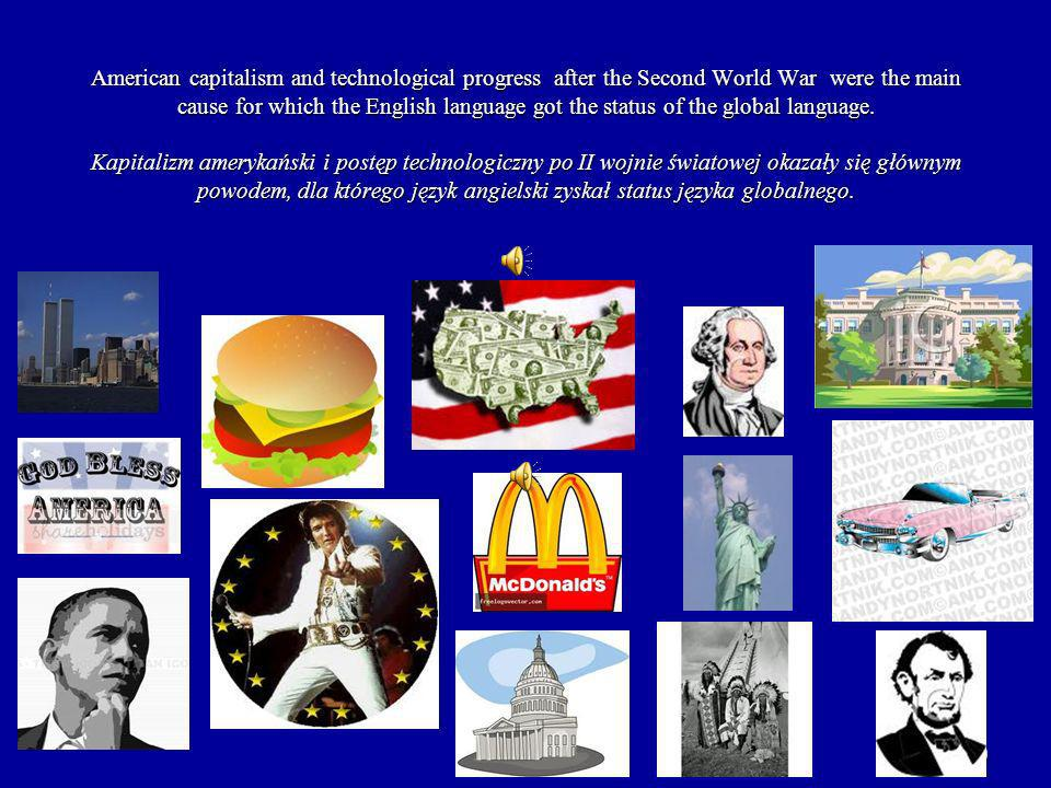American capitalism and technological progress after the Second World War were the main cause for which the English language got the status of the global language.
