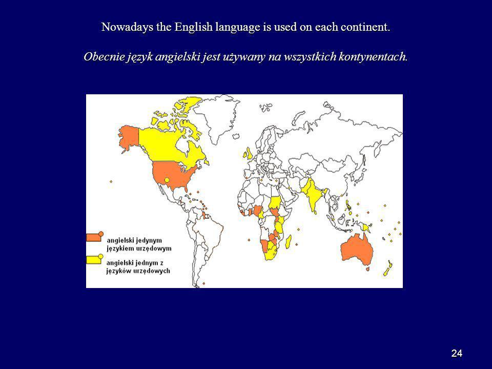 Nowadays the English language is used on each continent