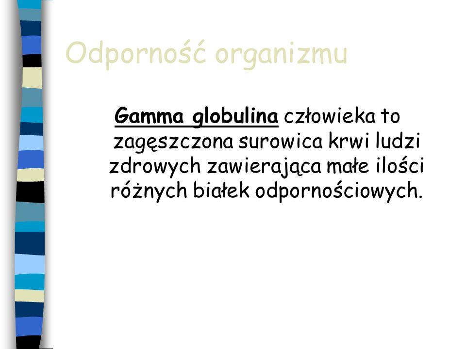 Odporność organizmu Gamma globulina człowieka to zagęszczona surowica krwi ludzi zdrowych zawierająca małe ilości różnych białek odpornościowych.