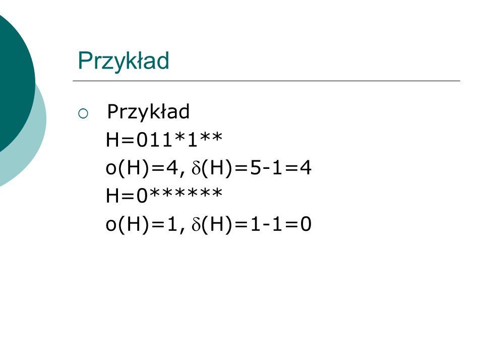 Przykład Przykład H=011*1** o(H)=4, (H)=5-1=4 H=0******