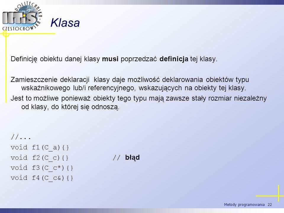 KlasaDefinicję obiektu danej klasy musi poprzedzać definicja tej klasy.