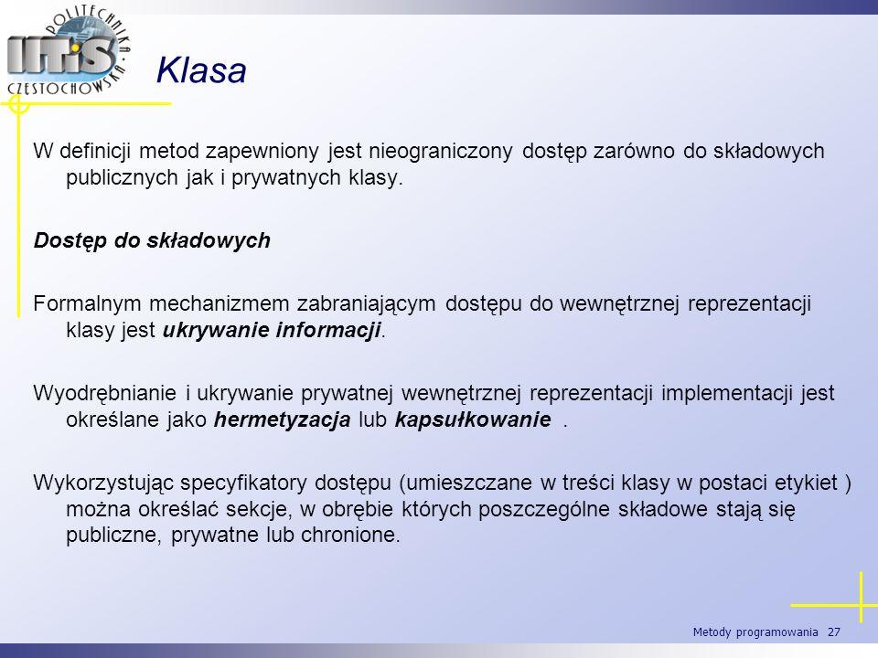 KlasaW definicji metod zapewniony jest nieograniczony dostęp zarówno do składowych publicznych jak i prywatnych klasy.