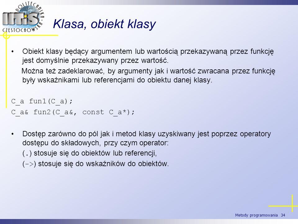 Klasa, obiekt klasyObiekt klasy będący argumentem lub wartością przekazywaną przez funkcję jest domyślnie przekazywany przez wartość.