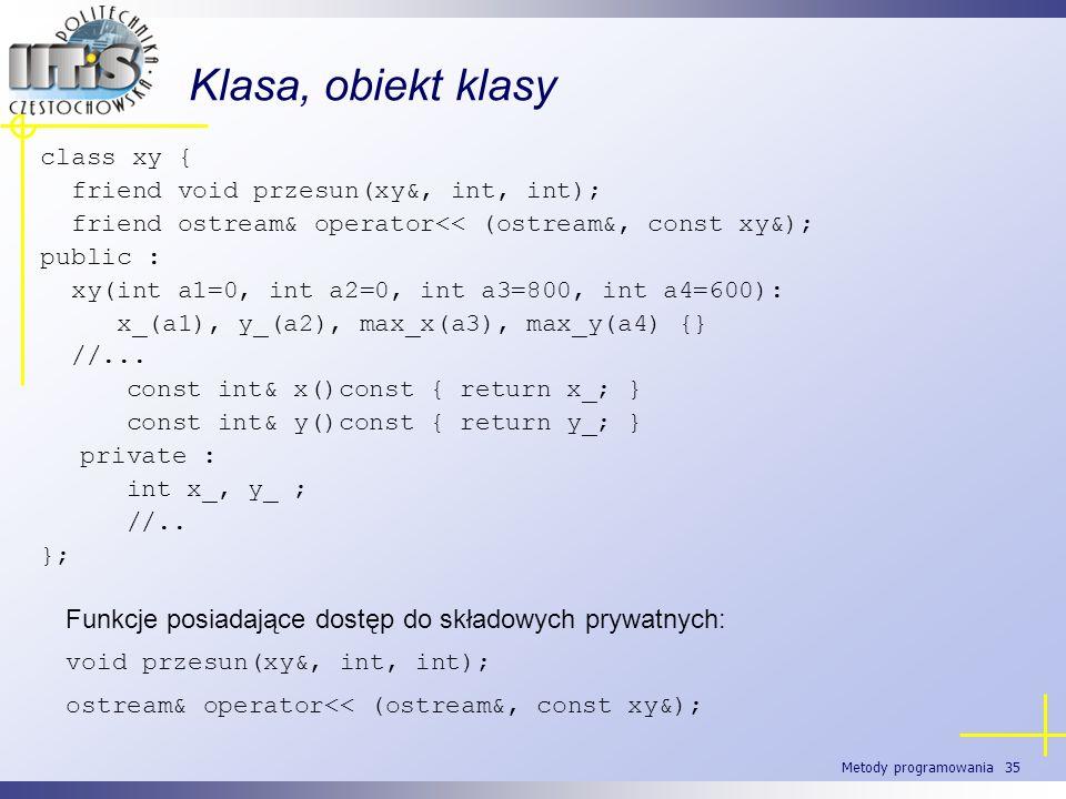 Klasa, obiekt klasyclass xy { friend void przesun(xy&, int, int); friend ostream& operator<< (ostream&, const xy&);