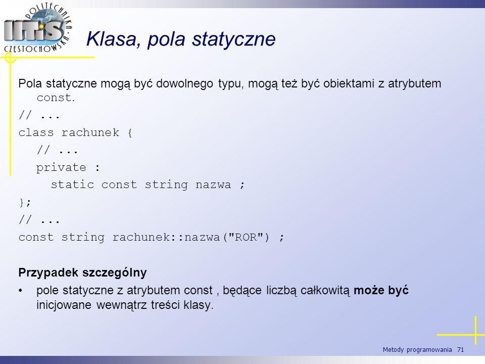 Klasa, pola statycznePola statyczne mogą być dowolnego typu, mogą też być obiektami z atrybutem const.