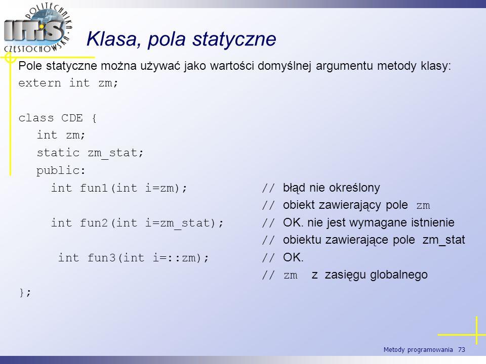 Klasa, pola statycznePole statyczne można używać jako wartości domyślnej argumentu metody klasy: extern int zm;