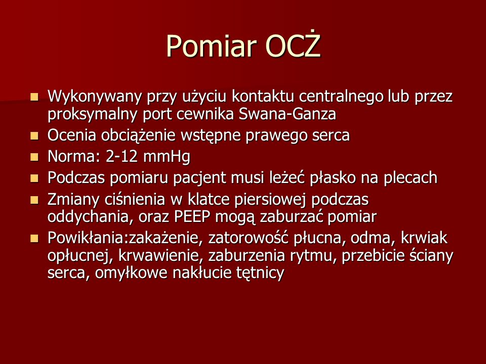 Pomiar OCŻ Wykonywany przy użyciu kontaktu centralnego lub przez proksymalny port cewnika Swana-Ganza.