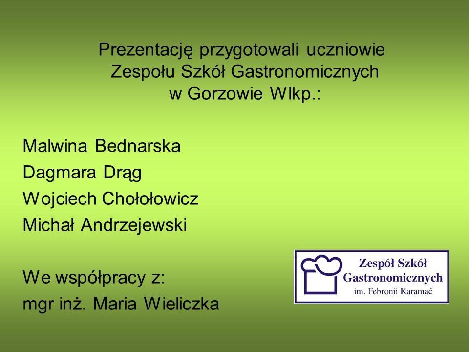 Prezentację przygotowali uczniowie Zespołu Szkół Gastronomicznych w Gorzowie Wlkp.: