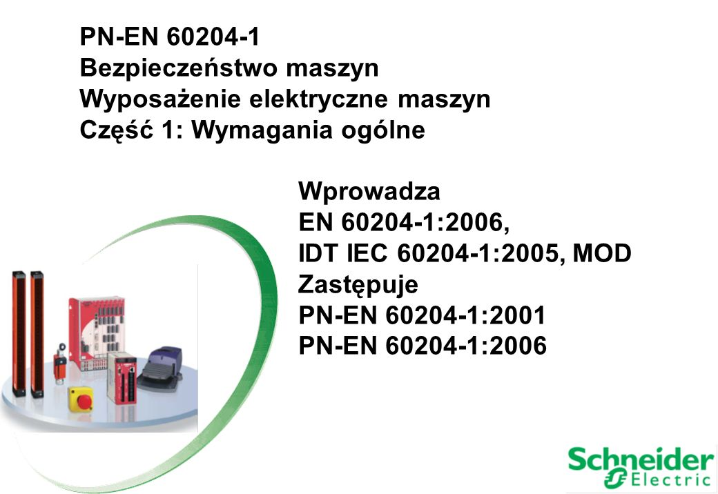 PN-EN 60204-1 Bezpieczeństwo maszyn. Wyposażenie elektryczne maszyn. Część 1: Wymagania ogólne. Wprowadza.
