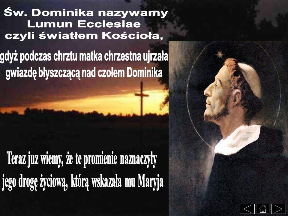 Św. Dominika nazywamy Lumun Ecclesiae czyli światłem Kościoła,