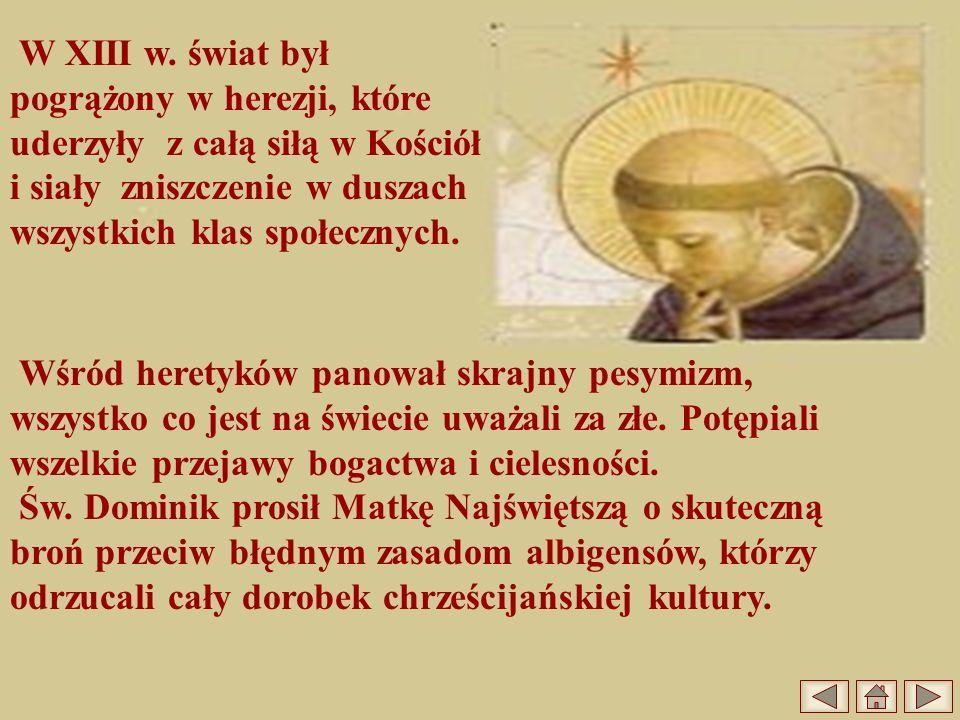 W XIII w. świat był pogrążony w herezji, które uderzyły z całą siłą w Kościół i siały zniszczenie w duszach