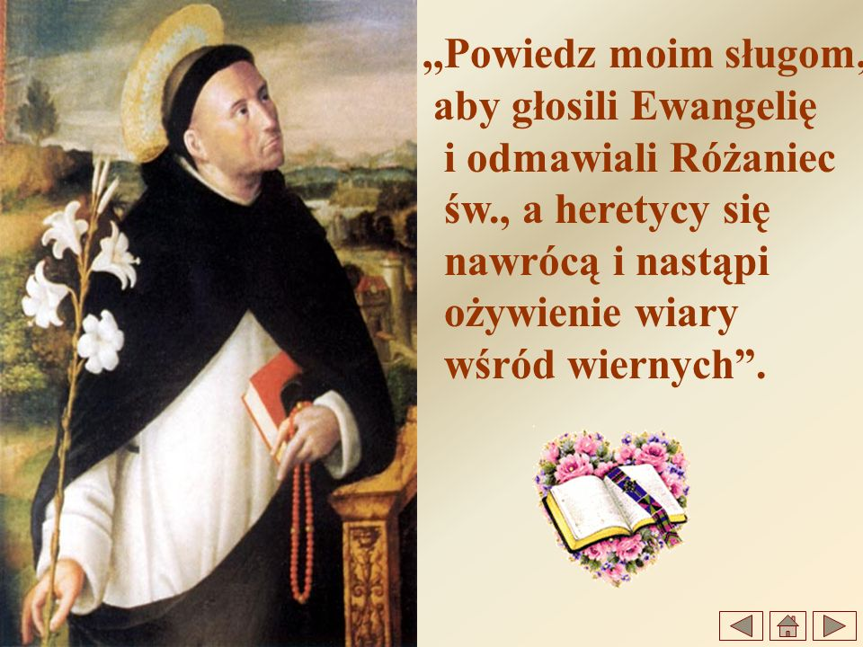 ,,Powiedz moim sługom, aby głosili Ewangelię. i odmawiali Różaniec. św., a heretycy się. nawrócą i nastąpi.