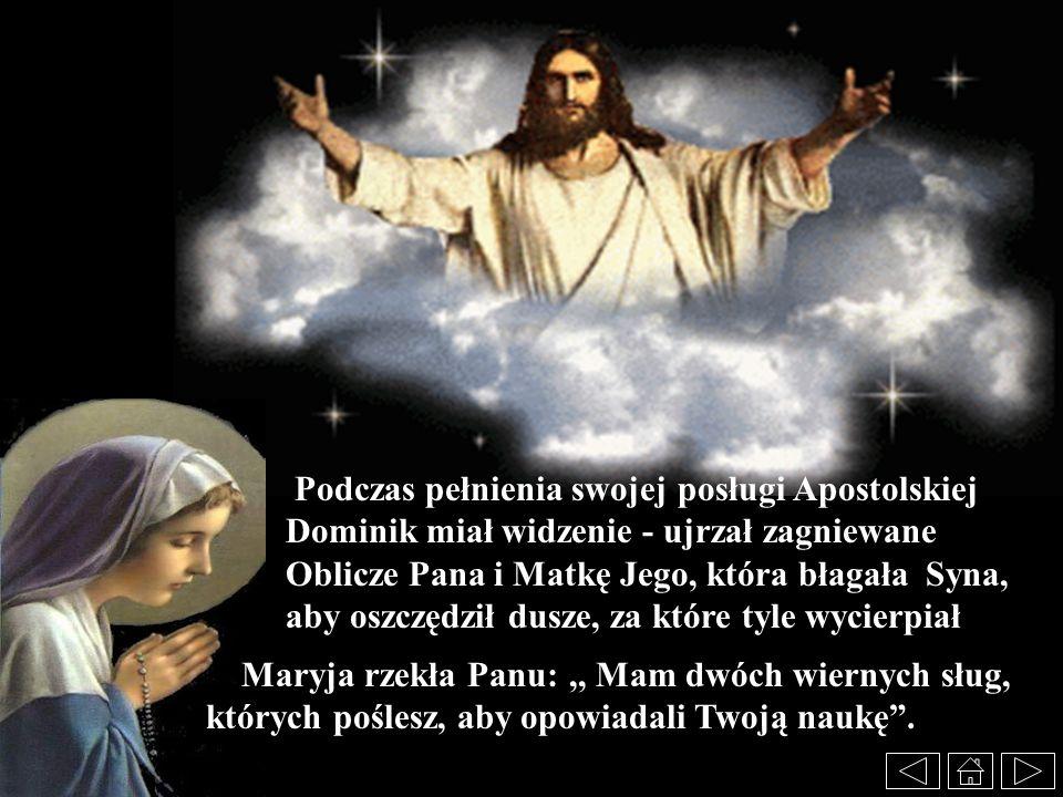 Podczas pełnienia swojej posługi Apostolskiej Dominik miał widzenie - ujrzał zagniewane Oblicze Pana i Matkę Jego, która błagała Syna, aby oszczędził dusze, za które tyle wycierpiał