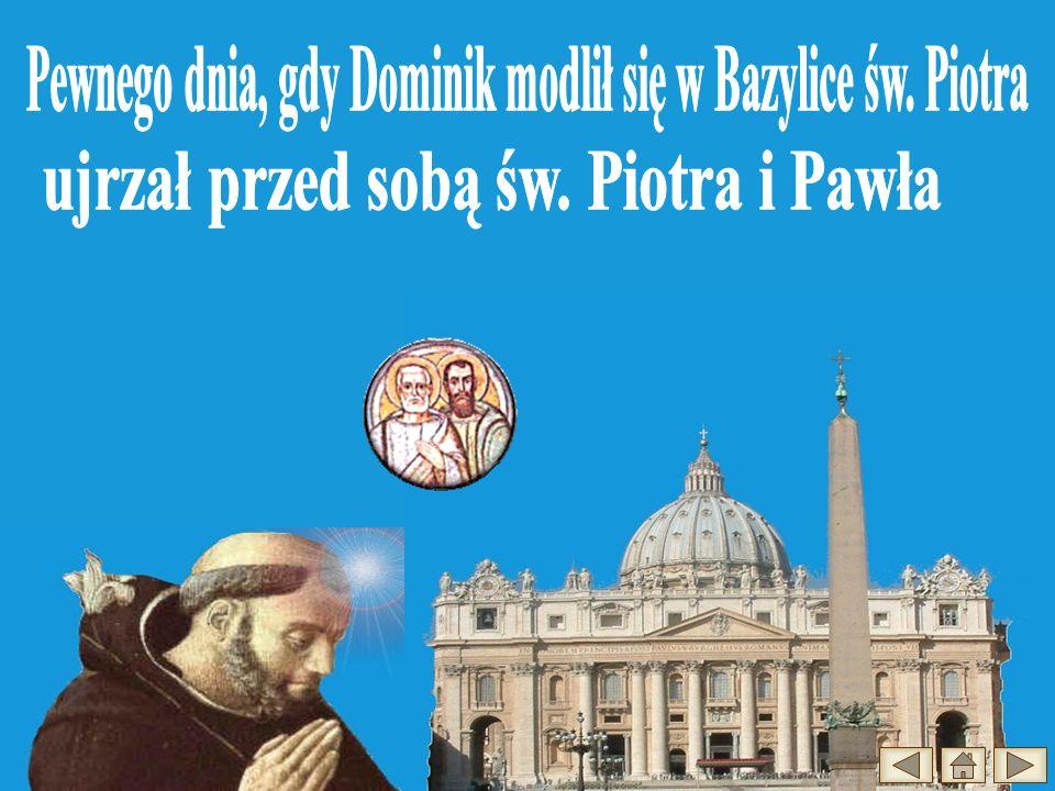 Pewnego dnia, gdy Dominik modlił się w Bazylice św. Piotra