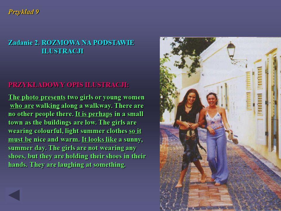 Przykład 9 Zadanie 2. ROZMOWA NA PODSTAWIE. ILUSTRACJI. PRZYKŁADOWY OPIS ILUSTRACJI: The photo presents two girls or young women.