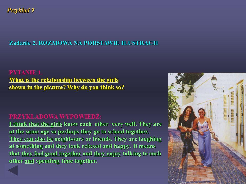 Przykład 9 Zadanie 2. ROZMOWA NA PODSTAWIE ILUSTRACJI. PYTANIE 1. What is the relationship between the girls.