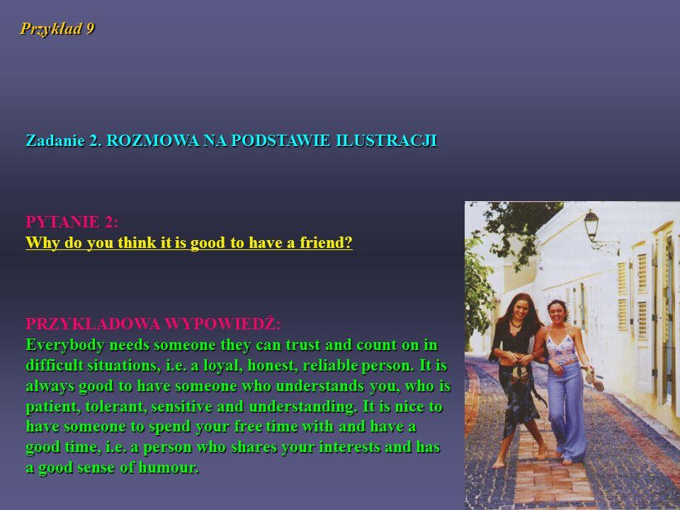 Przykład 9 Zadanie 2. ROZMOWA NA PODSTAWIE ILUSTRACJI. PYTANIE 2: Why do you think it is good to have a friend