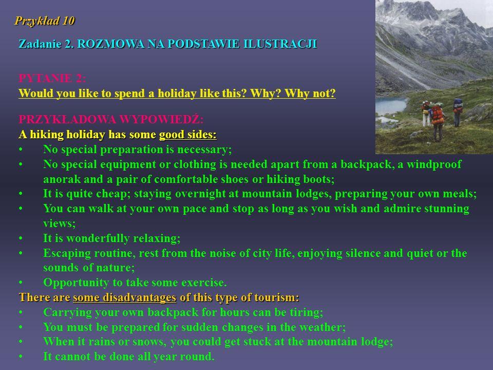 Przykład 10 Zadanie 2. ROZMOWA NA PODSTAWIE ILUSTRACJI. PYTANIE 2: Would you like to spend a holiday like this Why Why not