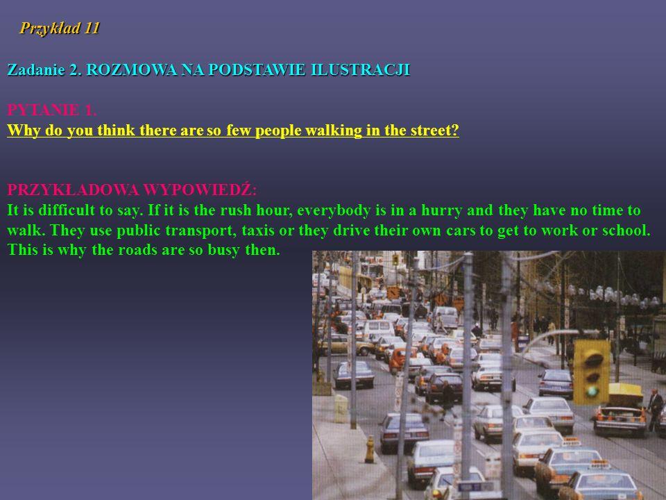 Przykład 11 Zadanie 2. ROZMOWA NA PODSTAWIE ILUSTRACJI. PYTANIE 1. Why do you think there are so few people walking in the street